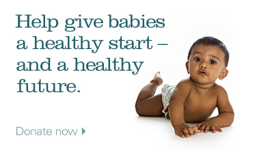 Help give babies a healthy start and a healthy future. Donate now.